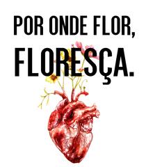 por onde flor, floreersça